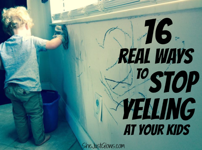 16 Real Ways to Stop Yelling at Your Kids SheJustGlows.com
