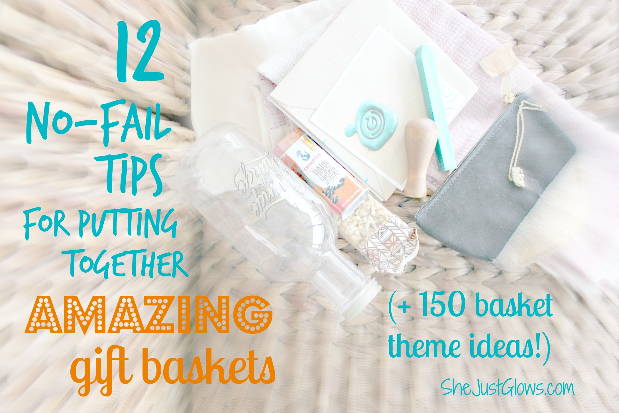 12 No-Fail Tips for Putting Together Amazing Gift Baskets (+150 Basket Theme Ideas!) SheJustGlows.com