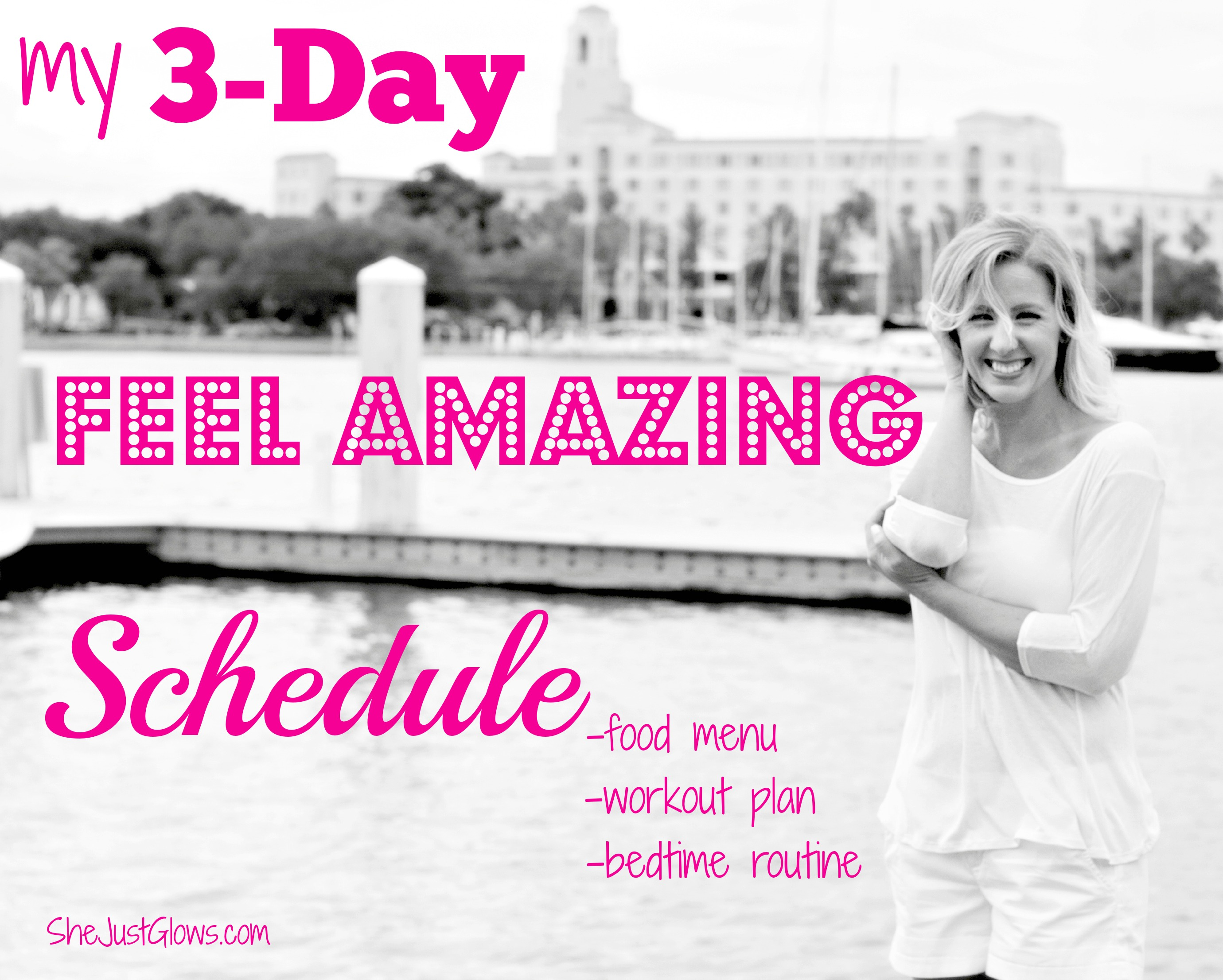 My 3-Day Feel Amazing Schedule SheJustGlows.com