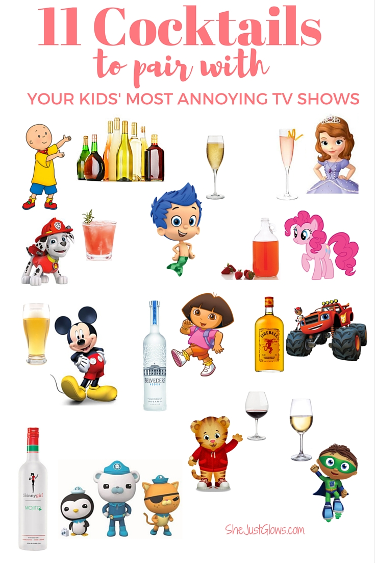 11 Cocktails to Pair With Your Kids' Most Annoying TV Shows SheJustGlows.com