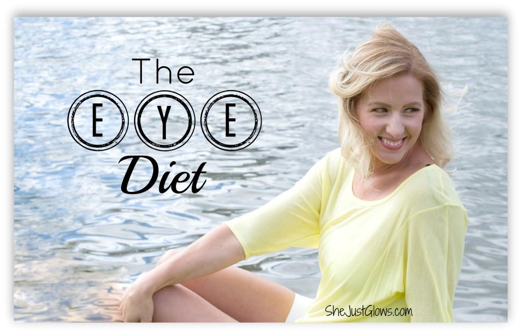 The Eye Diet SheJustGlows.com